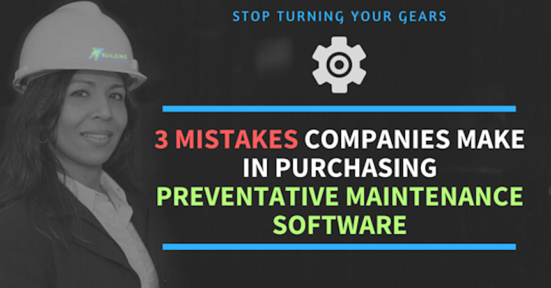 3 Mistakes Companies Make When Purchasing Preventative Maintenance Software